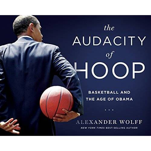 Alexander Wolff - Audacity of Hoop: Basketball and the Age of Obama - Preis vom 18.04.2021 04:52:10 h