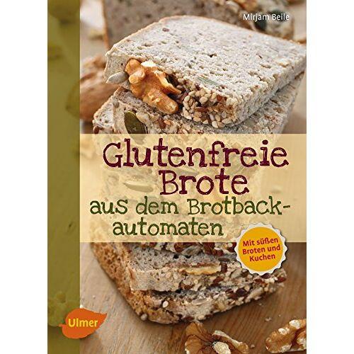 Mirjam Beile - Glutenfreie Brote aus dem Brotbackautomaten: Mit süßen Broten und Kuchen - Preis vom 06.09.2020 04:54:28 h