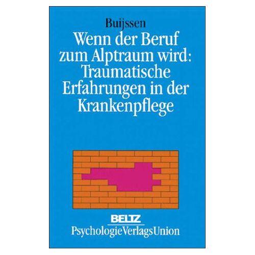 Huub Buijssen - Wenn der Beruf zum Alptraum wird: Traumatische Erfahrungen in der Krankenpflege - Preis vom 11.05.2021 04:49:30 h