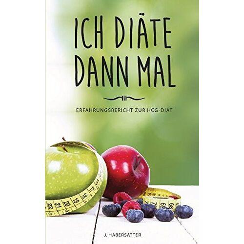 J. Habersatter - Ich diäte dann mal: Erfahrungsbericht zur hCG-Diät - Preis vom 05.09.2020 04:49:05 h