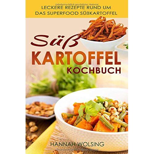 Hannah Wolsing - Süßkartoffel Kochbuch: Leckere Rezepte rund um das Superfood Süßkartoffel - Preis vom 05.09.2020 04:49:05 h