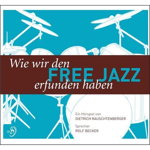 Dietrich Rauschtenberger - Wie wir den Free Jazz erfunden haben. CD - Preis vom 06.03.2021 05:55:44 h