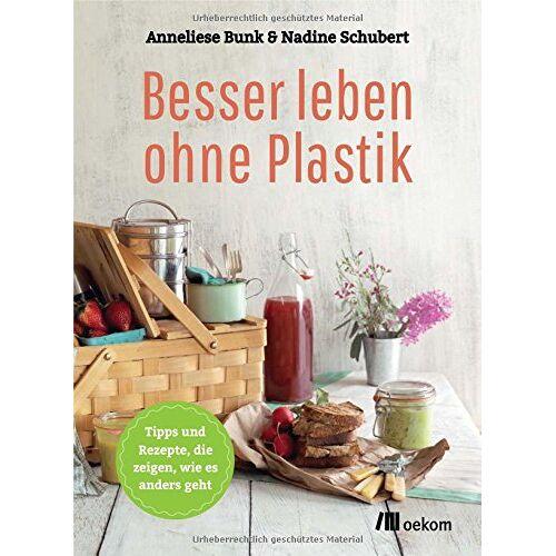 Anneliese Bunk - Besser leben ohne Plastik - Preis vom 07.03.2021 06:00:26 h