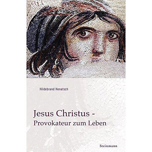 Hildebrand Henatsch - Jesus Christus - Provokateur zum Leben: Ich lebe, und ihr sollt auch leben! - Preis vom 13.04.2021 04:49:48 h