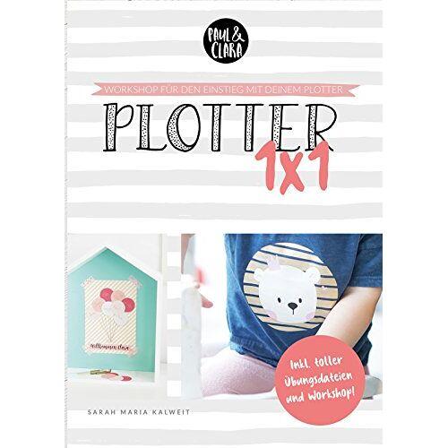 Clara Paul - Plotter 1x1 - Workshop für den Einstieg beim Plotten mit deinem Silhouette® Plotter // inkl. Übungsdateien - Preis vom 21.10.2020 04:49:09 h
