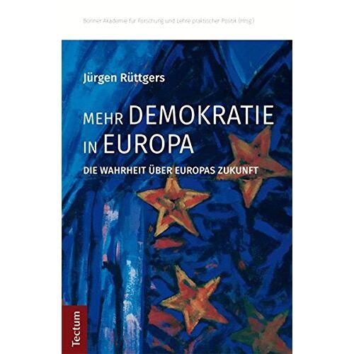 Jürgen Rüttgers - Mehr Demokratie in Europa: Die Wahrheit über Europas Zukunft - Preis vom 18.10.2020 04:52:00 h