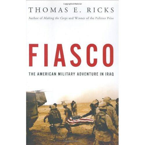 Ricks, Thomas E. - Fiasco: The American Military Adventure in Iraq - Preis vom 14.05.2021 04:51:20 h
