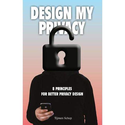 Tijmen Schep - Design My Privacy: 8 Principles for Better Privacy Design - Preis vom 13.05.2021 04:51:36 h