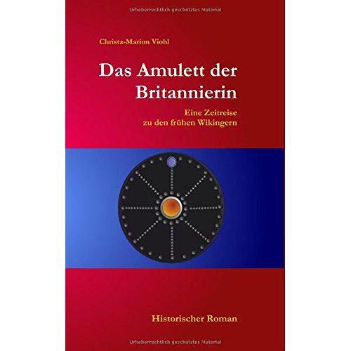 Christa-Marion Viohl - Das Amulett der Britannierin: Eine Reise in die frühe Zeit der Wikinger - Preis vom 18.04.2021 04:52:10 h