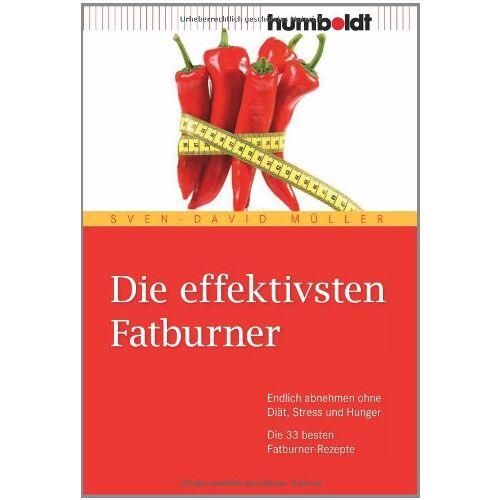 Sven-David Müller - Die effektivsten Fatburner. Endlich abnehmen ohne Diät, Stress und Hunger. Die 33 besten Fatburner-Rezepte - Preis vom 18.11.2019 05:56:55 h
