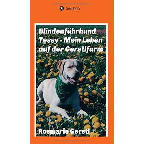 Rosmarie Gerstl - Blindenführhund Tessy - Mein Leben auf der Gerstlfarm - Preis vom 20.04.2021 04:49:58 h