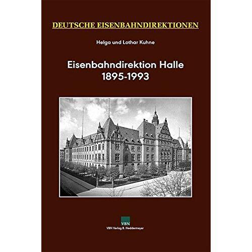 Helga Kuhne - Deutsche Eisenbahndirektionen, Eisenbahndirektion Halle 1895-1993 - Preis vom 21.01.2021 06:07:38 h