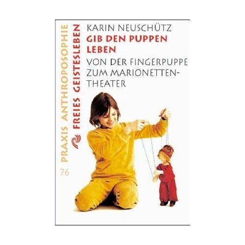 Karin Neuschütz - Gib den Puppen Leben: Von der Fingerpuppe zum Marionetten-Theater - Preis vom 01.03.2021 06:00:22 h