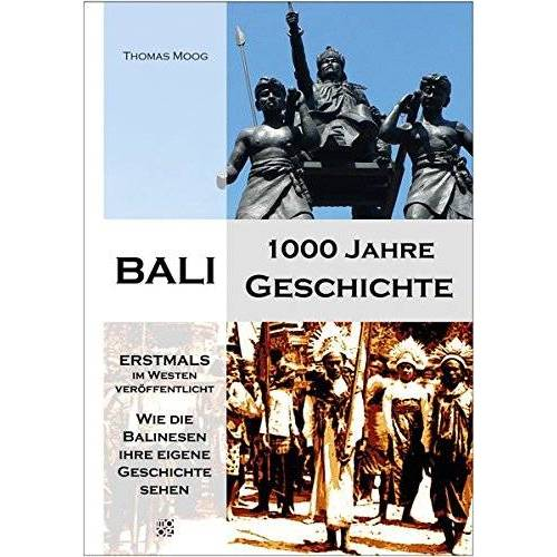 Thomas Moog - Bali - 1000 Jahre Geschichte. Historische Eigendarstellungen in balinesischen Quellen - Preis vom 18.04.2021 04:52:10 h
