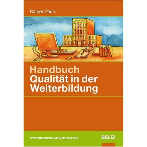 Rainer Zech - Handbuch Qualität in der Weiterbildung (Beltz Weiterbildung) - Preis vom 14.04.2021 04:53:30 h