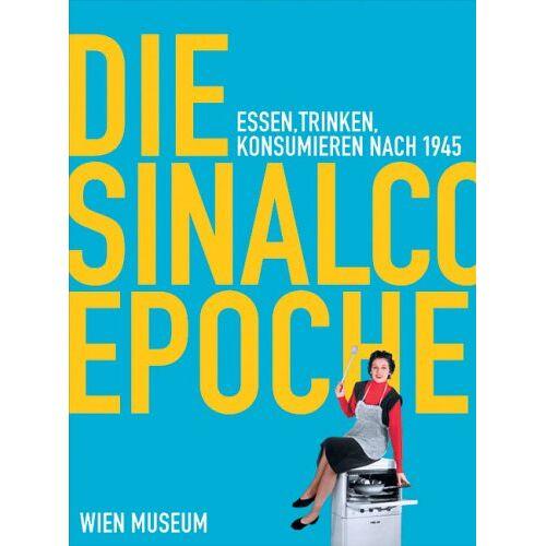 Susanne Breuss - Die Sinalco Epoche: Essen, Trinken, Konsumieren nach 1945 - Preis vom 18.04.2021 04:52:10 h