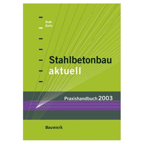 Ralf Avak - Stahlbetonbau aktuell - Praxishandbuch 2003 - Preis vom 14.04.2021 04:53:30 h