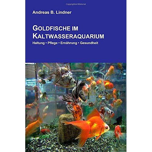 Lindner, Andreas B. - Goldfische im Kaltwasseraquarium - Preis vom 26.01.2021 06:11:22 h