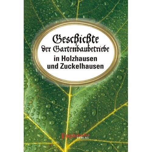 Heimatverein Holzhausen - Geschichte der Gartenbaubetriebe in Holzhausen und Zuckelhausen - Preis vom 04.04.2020 04:53:55 h
