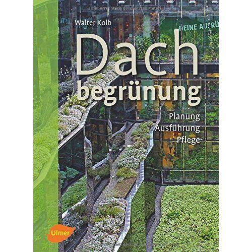 Walter Kolb - Dachbegrünung: Planung, Ausführung, Pflege - Preis vom 05.03.2021 05:56:49 h