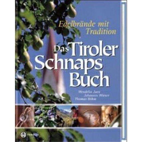 Wendelin Juen - Das Tiroler Schnapsbuch. Edelbrände mit Tradition - Preis vom 06.09.2020 04:54:28 h
