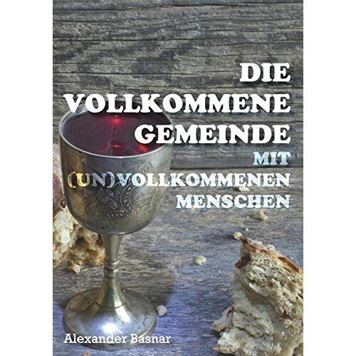 Alexander Basnar - Die vollkommene Gemeinde: mit (un)vollkommenen Menschen - Preis vom 18.04.2021 04:52:10 h