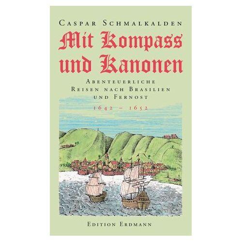 Caspar Schmalkalden - Mit Kompass und Kanonen. Abenteuerliche Reisen nach Brasilien und Fernost. 1642 - 1652 - Preis vom 24.02.2021 06:00:20 h