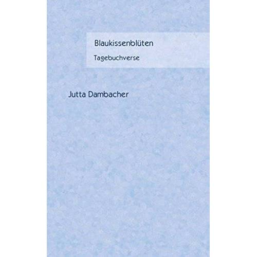 Jutta Dambacher - Blaukissenblüten: Tagebuchverse - Preis vom 06.05.2021 04:54:26 h