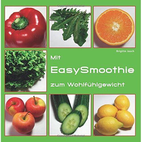 Brigitte Jauch - Mit EasySmoothie zum Wohlfuehlgewicht: Ratgeber Ernaehrung & Rezeptbuch - Preis vom 07.04.2020 04:55:49 h