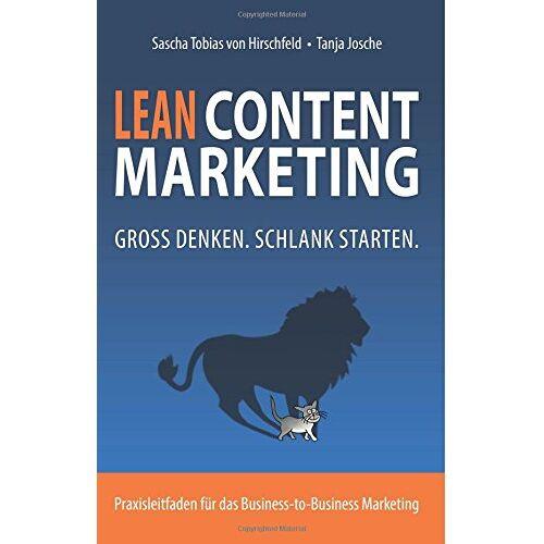von Hirschfeld, Sascha Tobias - Lean Content Marketing: Groß denken, schlank starten. - Preis vom 05.05.2021 04:54:13 h