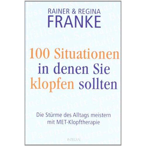 Franke, Rainer und Regina - 100 Situationen, in denen Sie klopfen sollten: Die Stürme des Alltags meistern mit MET-Klopftherapie - Preis vom 09.05.2021 04:52:39 h