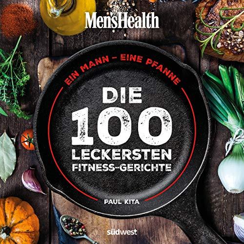 Paul Kita - Ein Mann, eine Pfanne: Die 100 leckersten Fitness-Gerichte - Das Kochbuch für Männer mit einfachen Pfannengerichten, gesunden Rezepten und Küchen-Know-How - Preis vom 15.01.2021 06:07:28 h