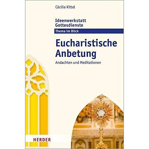 Cäcilia Kittel - Eucharistische Anbetung: Andachten und Meditationen - Preis vom 15.04.2021 04:51:42 h