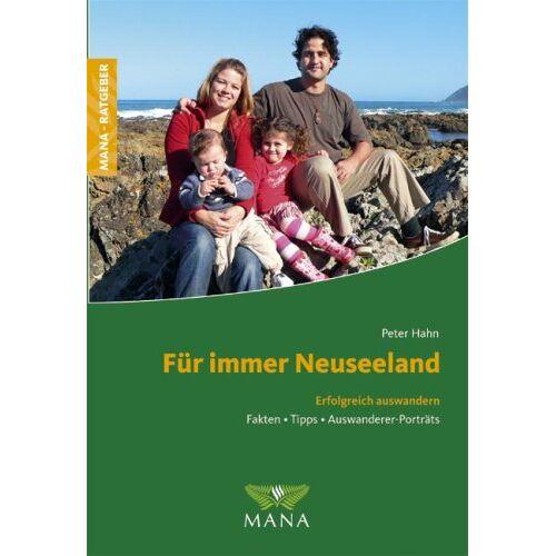 Peter Hahn - Für immer Neuseeland: Erfolgreich auswandern. Fakten, Tipps & Auswanderer-Porträts - Preis vom 23.01.2020 06:02:57 h