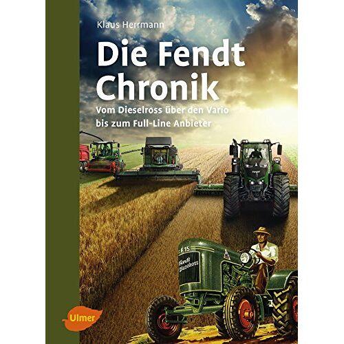 Klaus Herrmann - Die Fendt-Chronik: Vom Dieselross über den Vario bis zum Full-Line Anbieter - Preis vom 07.05.2021 04:52:30 h