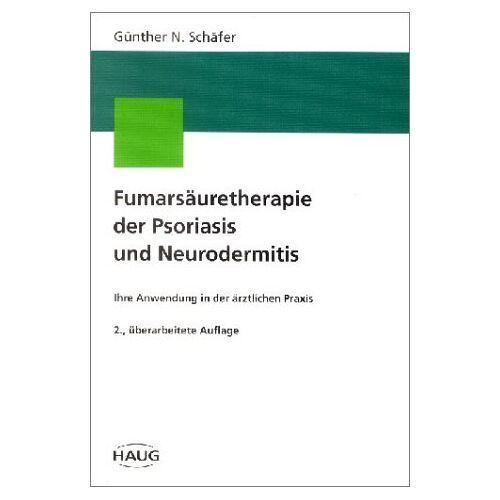 Schäfer, Günther N - Fumarsäuretherapie der Psoriasis und Neurodermitis: Ihre Anwendung in der ärztlichen Praxis - Preis vom 20.10.2020 04:55:35 h
