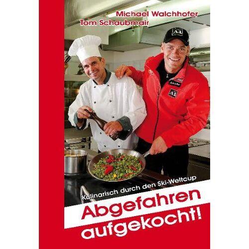 Michael Walchhofer - Abgefahren aufgekocht: Kulinarisch durch den Ski-Weltcup - Preis vom 12.04.2021 04:50:28 h