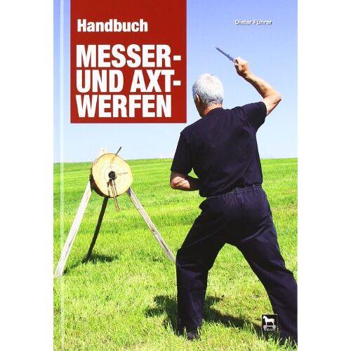 Dieter Führer - Handbuch Messer- und Axtwerfen: Alles über das Messer- und Axtwerfen - Preis vom 14.05.2021 04:51:20 h