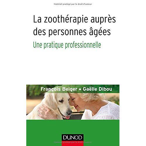- La zoothérapie auprès des personnes âgées : Une pratique professionnelle - Preis vom 11.05.2021 04:49:30 h