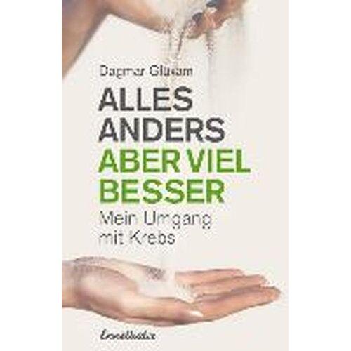 Dagmar Glüxam - Alles anders, aber viel besser: Mein Umgang mit Krebs - Preis vom 20.10.2020 04:55:35 h