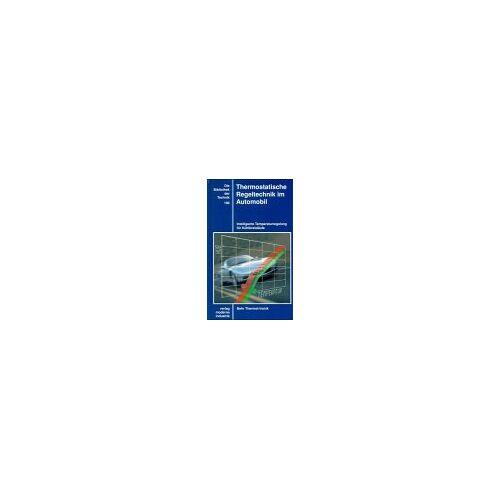 Ulrich Poestgens - Thermostatische Regeltechnik im Automobil: Intelligente Temperaturregelung für Kühlkreisläufe - Preis vom 20.10.2020 04:55:35 h