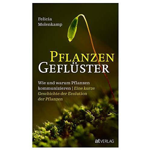 Felicia Molenkamp - Pflanzengeflüster: Wie und warum Pflanzen kommunizieren. Eine kurze Geschichte der Evolution der Pflanzen - Preis vom 15.01.2021 06:07:28 h
