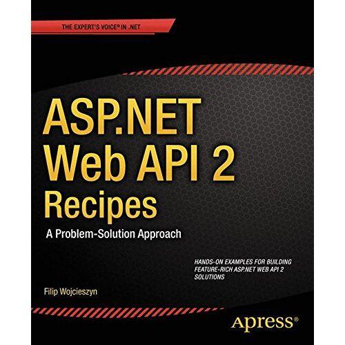 Filip Wojcieszyn - ASP.NET Web API 2 Recipes: A Problem-Solution Approach (Recipes Apress) - Preis vom 27.02.2021 06:04:24 h