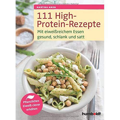 Martina Amon - 111 High-Protein-Rezepte: Mit eiweißreichem Essen gesund, schlank und satt. Pflanzliches Eiweß clever erhöhen - Preis vom 24.02.2021 06:00:20 h