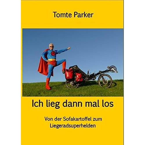 Tomte Parker - Ich lieg dann mal los: Von der Sofakartoffel zum Liegeradsuperhelden - Preis vom 08.05.2021 04:52:27 h