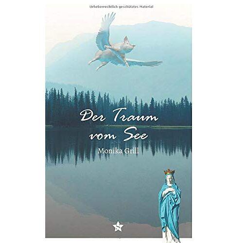 Monika Grill - Der Traum vom See - Preis vom 20.10.2020 04:55:35 h