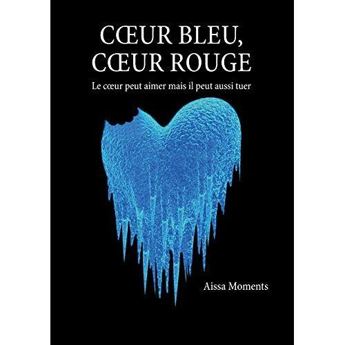 Aissa Moments - Coeur bleu coeur rouge: Le coeur peut aimer mais il peut aussi tuer - Preis vom 20.10.2020 04:55:35 h