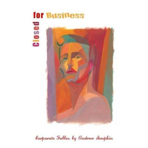 Andrew Simpkin - Closed for Business: Corporate Fables by Andrew Simpkin - Preis vom 27.02.2021 06:04:24 h