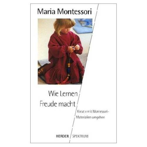 Maria Montessori - Wie Lernen Freude macht. Kreativ mit Montessori-Materialien umgehen - Preis vom 06.05.2021 04:54:26 h