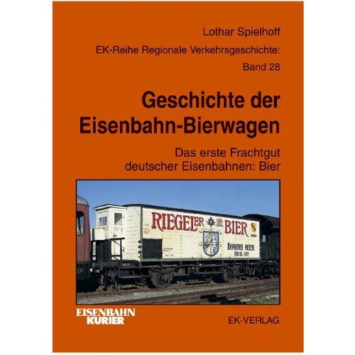 Lothar Spielhoff - Geschichte der Eisenbahn-Bierwagen. Das erste Frachtgut deutscher Eisenbahnen: Bier - Preis vom 13.05.2021 04:51:36 h